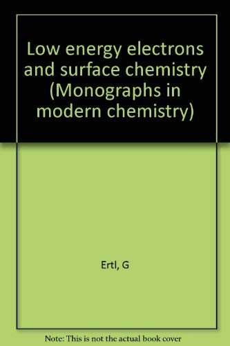 Low Energy Electrons and Surface Chemistry: Ertl, G.; Kuppers, J.