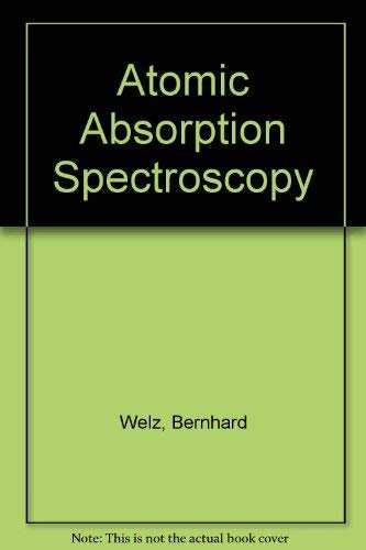 Atomic Absorption Spectroscopy: Welz, Bernhard