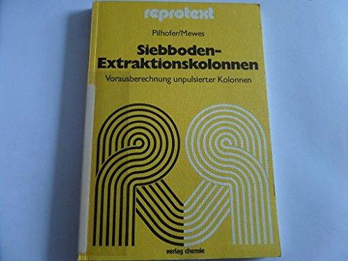 Siebboden-Extraktionskolonnen : Vorausberechnung unpulsierter Kolonnen. Reprotext;: Pilhofer, Theo und