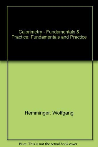 Calorimetry - Fundamentals & Practice: Fundamentals and Practice: Hemminger