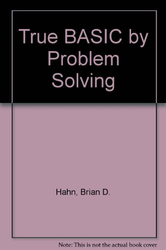 True BASIC by Problem Solving: Hahn, Brian D.