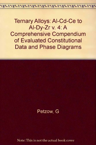 9783527278893: Ternary Alloys, Ternary Alloys Volume 4: Al-Cd-Ce to Al-Dy-Zr: A Comprehensive Compendium of Evaluated Constitutional Data and Phase Diagrams