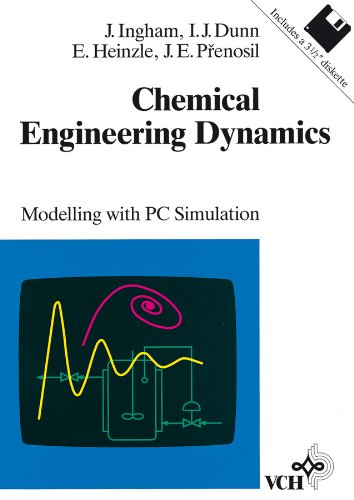 Chemical Engineering Dynamics: Modelling with PC Simulation: Ingham, John and