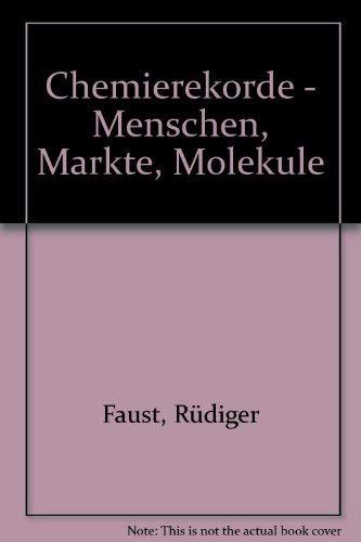 9783527294527: Chemierekorde - Menschen, Markte, Molekule