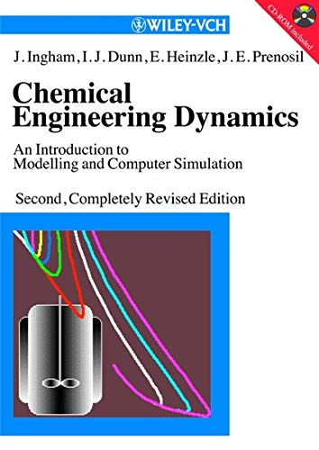 Chemical Engineering Dynamics: Modelling with PC Simulation,: John Ingham; Irving