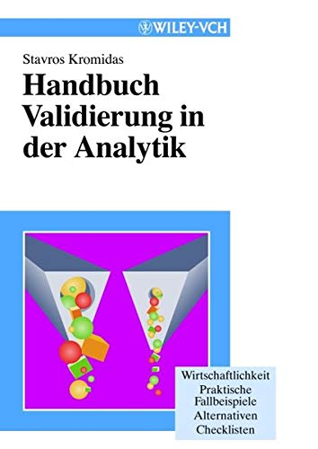 9783527298112: Handbuch Validierung in der Analytik: Wirtschaftlichkeit. Praktische Fallbeispiele. Alternativen. Checklisten