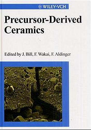 Precursor-derived Ceramics: Synthesis, Structure and High-temperature Mechanical: Bill, J. (ed)