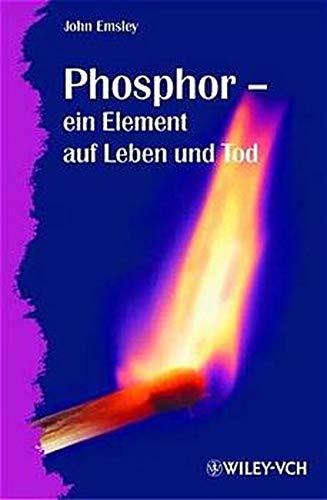 Phosphor - ein Element auf Leben und Tod (German Edition) (9783527304219) by Emsley, John