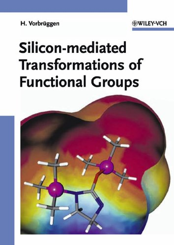 Silicon-Mediated Transformations of Functional Groups: Vorbrueggen, Helmut