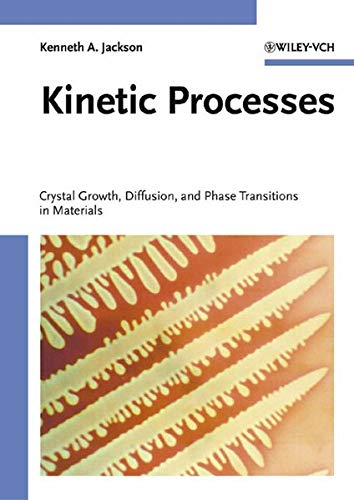 Kinetic Processes: Crystal Growth, Diffusion, and Phase: Kenneth A. Jackson
