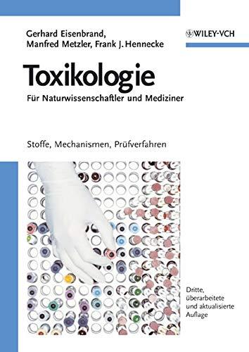 9783527309894: Toxikologie für Naturwissenschaftler und Mediziner: Stoffe, Mechanismen, Prüfverfahren. Mit einer Einführung in das Chemikalien - und Gefahrstoffrecht: Stoffe, Mechanismen, Prufverfahren
