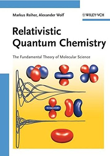 9783527312924: Relativistic Quantum Chemistry: The Fundamental Theory of Molecular Science