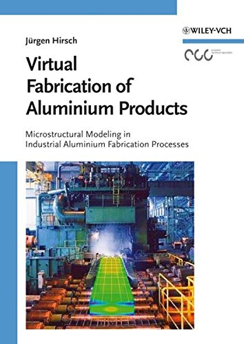 Virtual Fabrication of Aluminum Products: Microstructural Modeling: Editor-J?rgen Hirsch