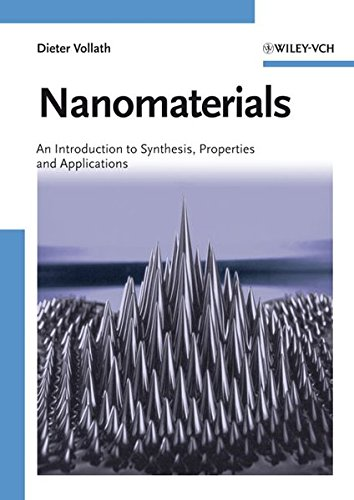 Nanomaterials: An Introduction to Synthesis, Properties and: Vollath, Dieter