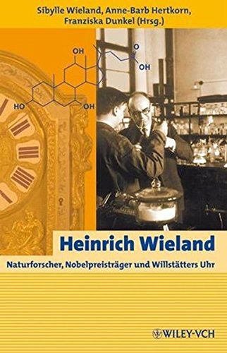 9783527323333: Heinrich Wieland: Naturforscher, Nobelpreisträger und Willstätters Uhr: Naturforscher, Nobelpreistrager Und Willstatters Uhr