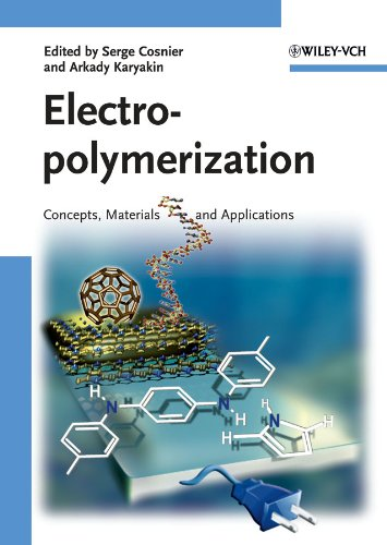 Electropolymerization: Concepts, Materials and Applications: Editor-Serge Cosnier; Editor-Arkady