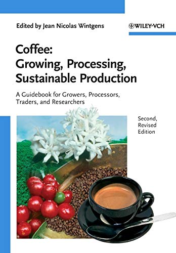 Coffee: Growing, Processing, Sustainable Production: Jean Nicolas Wintgens