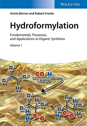 Hydroformylation: Fundamentals, Processes, and Applications in Organic Synthesis: B�rner, Armin, ...