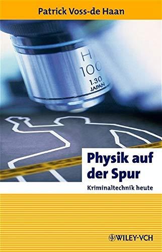 Physik Auf Der Spur: Kriminaltechnik Heute (Erlebnis: Patrick Voss-De Haan