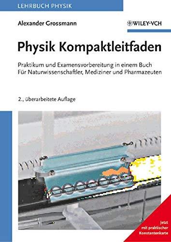 9783527405206: Physik Kompaktleitfaden: Praktikum und Examensvorbereitung in einem Buch. Für Naturwissenschaftler, Mediziner und Pharmazeuten: Praktikum Und ... Mediziner Und Pharmazeuten