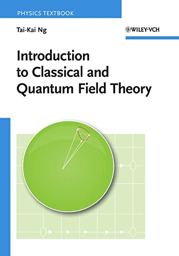Introduction to Classical and Quantum Field Theory: Tai-Kai Ng