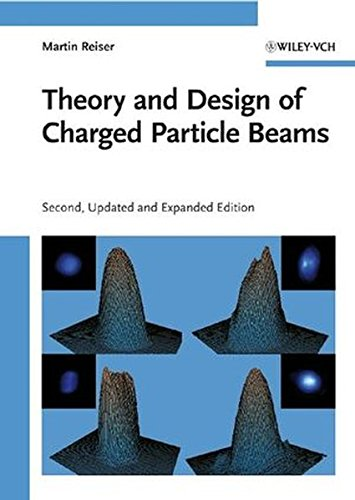 Theory and Design of Charged Particle Beams: Martin Reiser