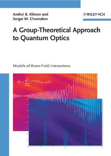 A Group-Theoretical Approach to Quantum Optics: Andrei B. Klimov, Sergei M. Chumakov