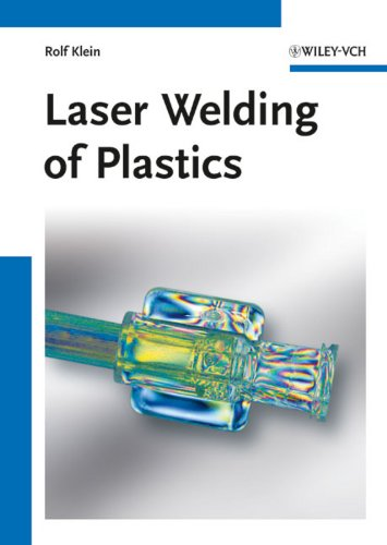 Laser Welding of Plastics: Materials, Processes and: Rolf Klein