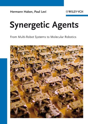 Synergetic Agents: From Multi-Robot Systems to Molecular Robotics: Hermann Haken