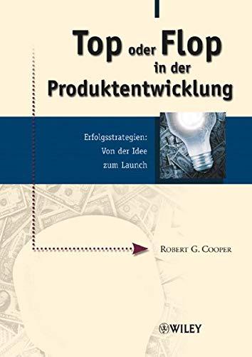 top oder flop in der produktentwicklung. erfolgsstrategien: cooper, robert g.