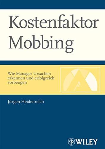 Kostenfaktor Mobbing: Wie Manager Ursachen erkennen und erfolgreich vorbeugen von Jürgen ...