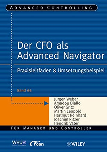 9783527504138: Der CFO als Advanced Navigator: Praxisleitfaden & Umsetzungsbeispiel: Praxisleitfaden and Umsetzungsbeispiel (Advanced Controlling)