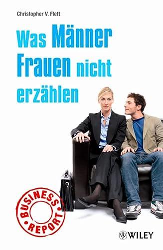 9783527504497: Business Report: Was Manner Frauen Nicht Erzahlen (German Edition)