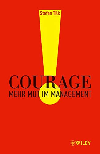 9783527504541: Courage: Mehr Mut im Management