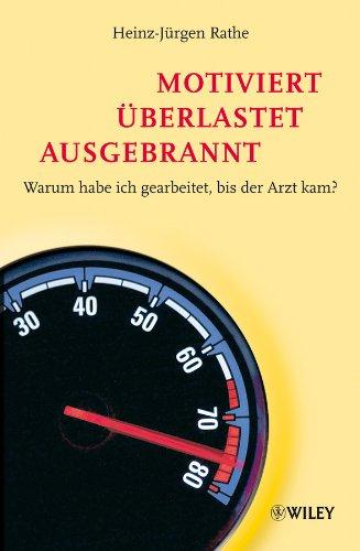 9783527504732: Motiviert - Uberlastet - Ausgebrannt: Warum Habe Ich Gearbeitet Bis der Arzt Kam? (German Edition)