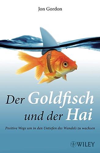 9783527505050: Der Goldfisch Und Der Hai: Positive Wege Um in Den Untiefen Des Wandels Zu Wachsen
