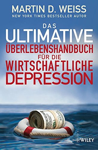 Das ultimative Überlebenshandbuch für die wirtschaftliche Depression: Weiss, Martin D.: