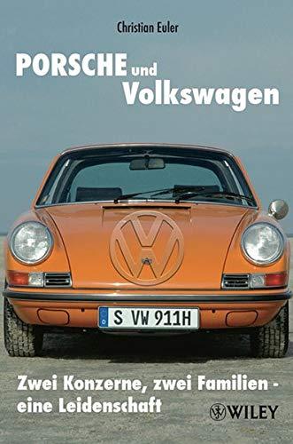 9783527505234: Porsche und Volkswagen: Zwei Konzerne, zwei Familien - eine Leidenschaft