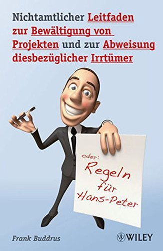 9783527505418: Nichtamtlicher Leitfaden zur Bew�ltigung von Projekten und zur Abweisung diesbez�glicher Irrt�mer: Regeln f�r Hans-Peter