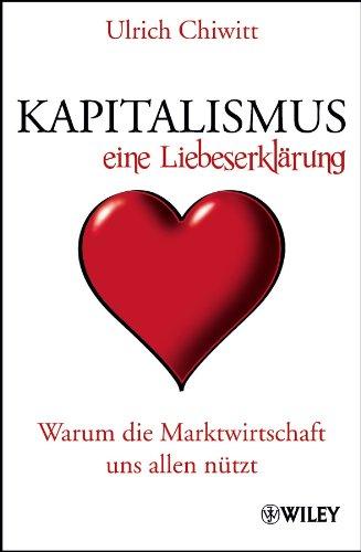 9783527505517: Kapitalismus - Eine Liebeserklarung: Warum die Marktwirtschaft Uns Allen Nutzt (German Edition)