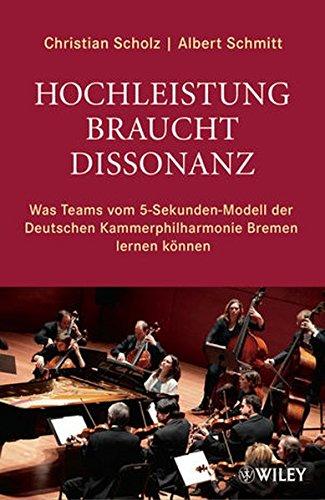 9783527505609: Hochleistung braucht Dissonanz: Was Teams vom 5–Sekunden–Modell der Deutschen Kammerphilharmonie Bremen lerne können