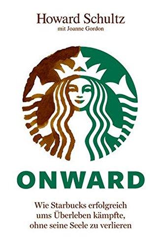 9783527506354: Onward: Wie Starbucks Erfolgreich ums Überleben Kämpfte, Ohne Seine Seele Zu Verlieren (German Edition)