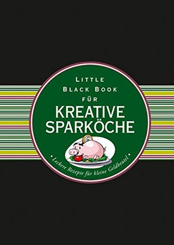 9783527508013: Das Little Black Book f�r kreative Spark�che: Leckere Rezepte f�r kleine Geldbeutel (Little Black Books (Deutsche Ausgabe))