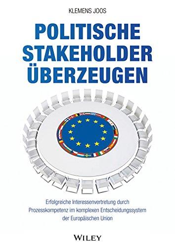 9783527508594: Politische Stakeholder uberzeugen: Erfolgreiche Interessenvertretung durch Prozesskompetenz im komplexen Entscheidungssystem der Europaischen Union