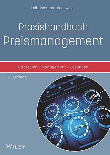 Praxishandbuch Preismanagement: Strategien - Management - Loesungen: Prof. Oliver Roll, Kai Pastuch...