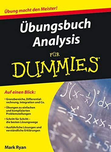 9783527705313: Übungsbuch Analysis für Dummies: Auf einen Blick: Grenzbereiche, Differentialrechnung, Integration und Co. / Übungen zu einfachen und komplizierten ... und verständliche Erklärungen (Fur Dummies)