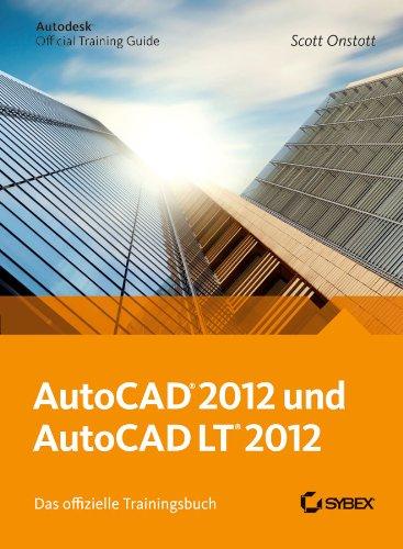 AutoCAD und AutoCAD LT 2012. Das offizielle Trainingsbuch: Scott Onstott
