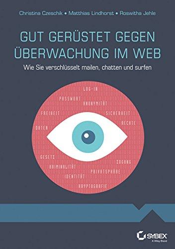 9783527760619: Gut gerüstet gegen Überwachung im Web: Wie Sie verschlüsselt mailen, chatten und surfen