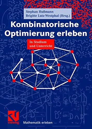 9783528032166: Kombinatorische Optimierung erleben: In Studium und Unterricht (Mathematik erleben) (German Edition)