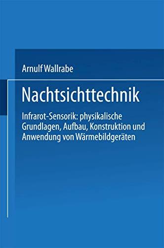 Nachtsichttechnik. Infrarot-Sensorik: physikalische Grundlagen, Aufbau, Konstruktion und Anwendung ...